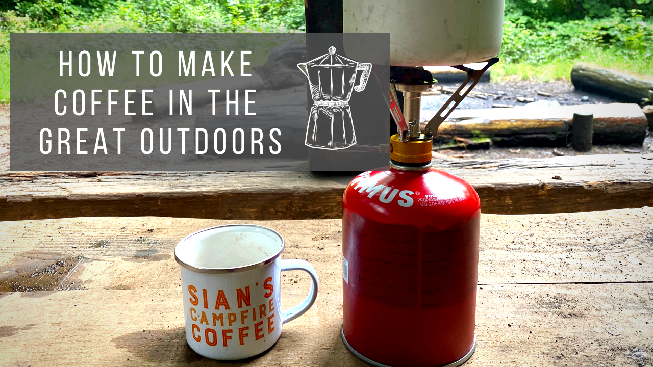How To Make Coffee Outdoors | Easy Ways and top tips and tricks to Make Coffee when you're camping, wild camping or hiking by Sian Lewis, The Girl Outdoors
